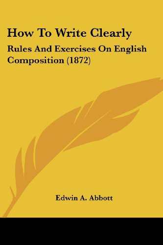 9781436878319: How To Write Clearly: Rules And Exercises On English Composition (1872)