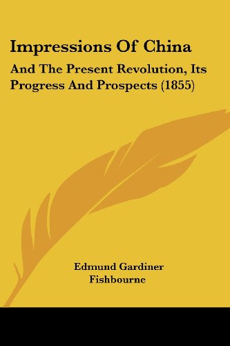 9781436880107: Impressions Of China: And The Present Revolution, Its Progress And Prospects (1855)