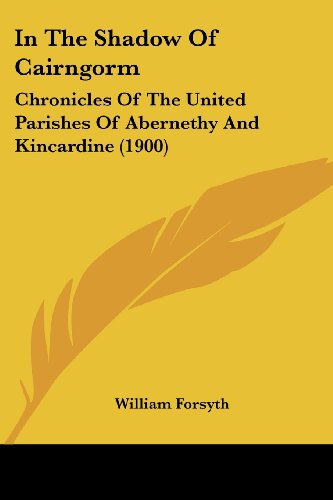 9781436881197: In the Shadow of Cairngorm: Chronicles of the United Parishes of Abernethy and Kincardine (1900)