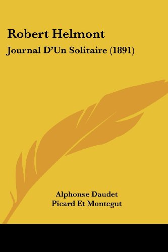 Robert Helmont: Journal D'Un Solitaire (1891) (9781436885898) by Alphonse Daudet