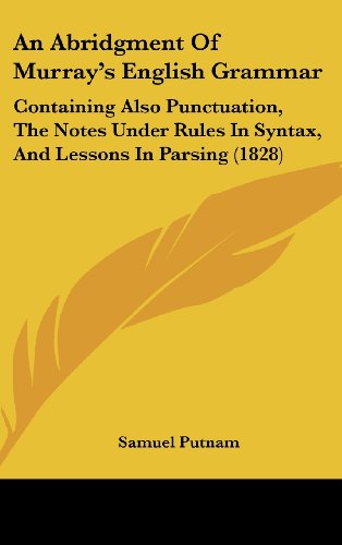 9781436887656: An Abridgment Of Murray's English Grammar: Containing Also Punctuation, The Notes Under Rules In Syntax, And Lessons In Parsing (1828)