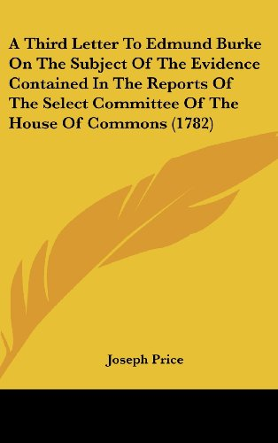 9781436888233: A Third Letter To Edmund Burke On The Subject Of The Evidence Contained In The Reports Of The Select Committee Of The House Of Commons (1782)