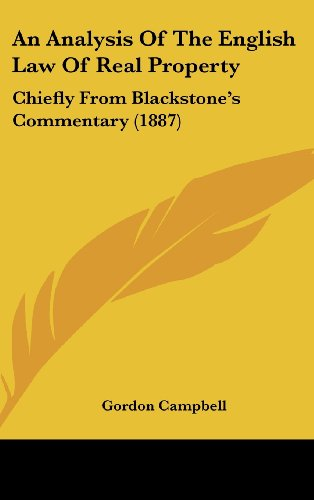 An Analysis Of The English Law Of Real Property: Chiefly From Blackstone's Commentary (1887) (1436889111) by Gordon Campbell