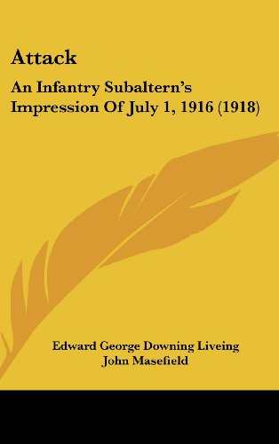 Attack: An Infantry Subaltern's Impression Of July 1, 1916 (1918): Liveing, Edward George ...