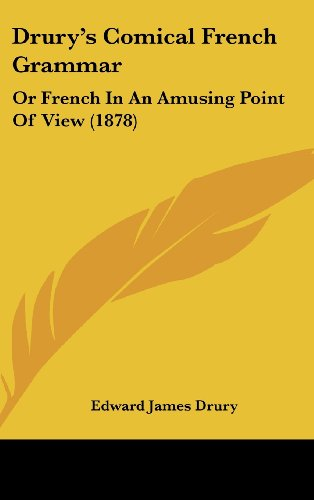 9781436889414: Drury's Comical French Grammar: Or French in an Amusing Point of View (1878)