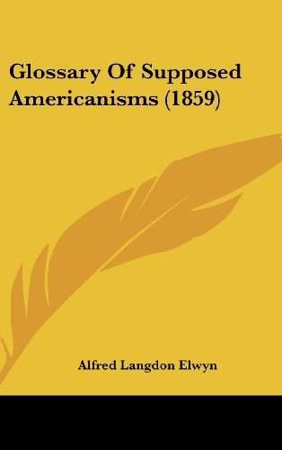 9781436892384: Glossary Of Supposed Americanisms (1859)