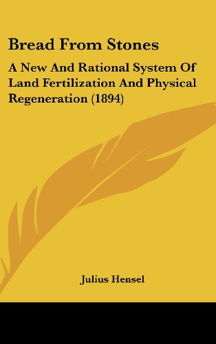 9781436897242: Bread From Stones: A New And Rational System Of Land Fertilization And Physical Regeneration (1894)