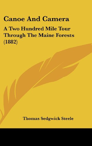 9781436901345: Canoe And Camera: A Two Hundred Mile Tour Through The Maine Forests (1882)