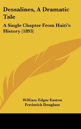 9781436905558: Dessalines, A Dramatic Tale: A Single Chapter From Haiti's History (1893)