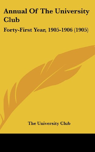 9781436911313: Annual Of The University Club: Forty-First Year, 1905-1906 (1905)