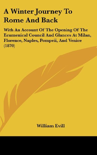 A Winter Journey To Rome And Back: With An Account Of The Opening Of The Ecumenical Council And ...