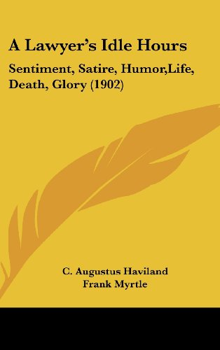 9781436913638: A Lawyer's Idle Hours: Sentiment, Satire, Humor,Life, Death, Glory (1902)