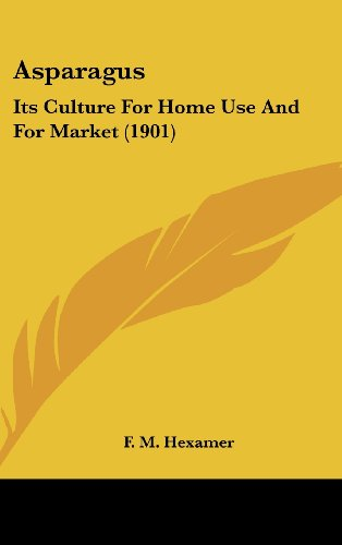 9781436913782: Asparagus: Its Culture For Home Use And For Market (1901)
