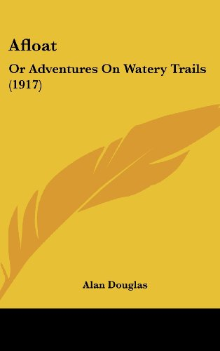 Afloat: Or Adventures On Watery Trails (1917) (9781436916530) by Alan Douglas