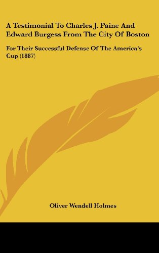 9781436918046: A Testimonial To Charles J. Paine And Edward Burgess From The City Of Boston: For Their Successful Defense Of The America's Cup (1887)