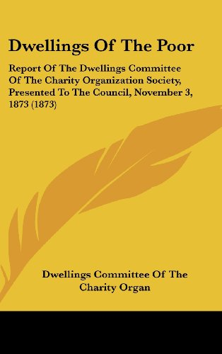 9781436918497: Dwellings Of The Poor: Report Of The Dwellings Committee Of The Charity Organization Society, Presented To The Council, November 3, 1873 (1873)