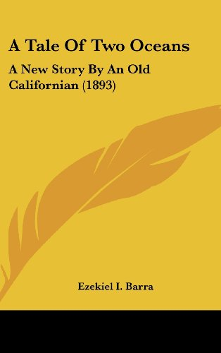 9781436920537: A Tale Of Two Oceans: A New Story By An Old Californian (1893)