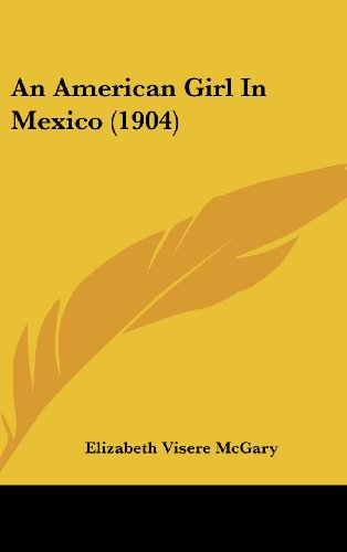 9781436921299: An American Girl In Mexico (1904)