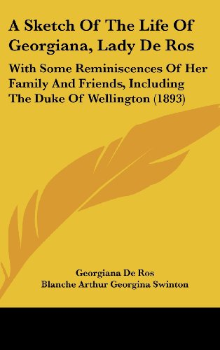 9781436922739: A Sketch Of The Life Of Georgiana, Lady De Ros: With Some Reminiscences Of Her Family And Friends, Including The Duke Of Wellington (1893)