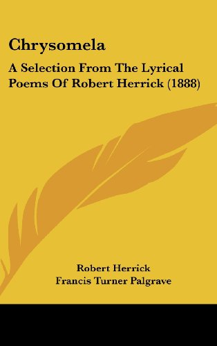 9781436924559: Chrysomela: A Selection from the Lyrical Poems of Robert Herrick (1888)