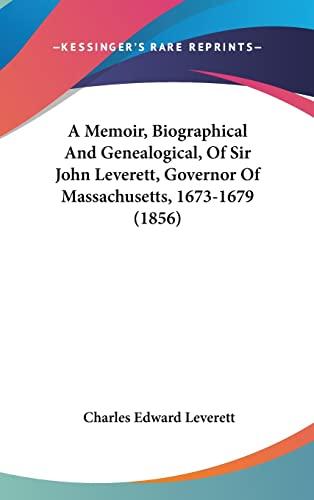 9781436925662: A Memoir, Biographical And Genealogical, Of Sir John Leverett, Governor Of Massachusetts, 1673-1679 (1856)