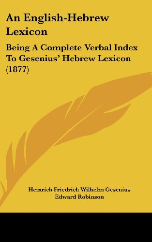 9781436925778: An English-Hebrew Lexicon: Being A Complete Verbal Index To Gesenius' Hebrew Lexicon (1877)