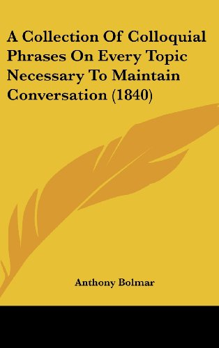 9781436926263: A Collection Of Colloquial Phrases On Every Topic Necessary To Maintain Conversation (1840)