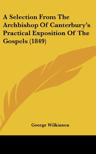 9781436926355: A Selection From The Archbishop Of Canterbury's Practical Exposition Of The Gospels (1849)