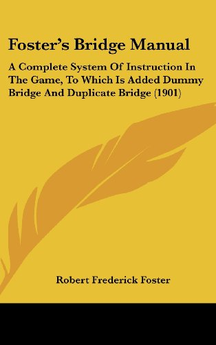 9781436928144: Foster's Bridge Manual: A Complete System Of Instruction In The Game, To Which Is Added Dummy Bridge And Duplicate Bridge (1901)