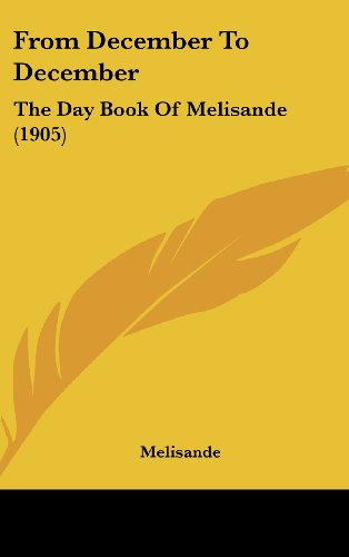 9781436929523: From December To December: The Day Book Of Melisande (1905)