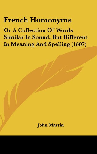 9781436930574: French Homonyms: Or A Collection Of Words Similar In Sound, But Different In Meaning And Spelling (1807)