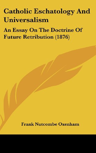 9781436931816: Catholic Eschatology And Universalism: An Essay On The Doctrine Of Future Retribution (1876)