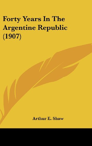 9781436934169: Forty Years In The Argentine Republic (1907)