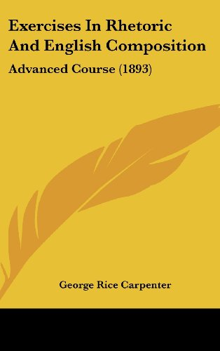 9781436935333: Exercises In Rhetoric And English Composition: Advanced Course (1893)