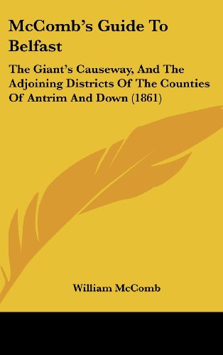 9781436936781: McComb's Guide to Belfast: The Giant's Causeway, and the Adjoining Districts of the Counties of Antrim and Down (1861)