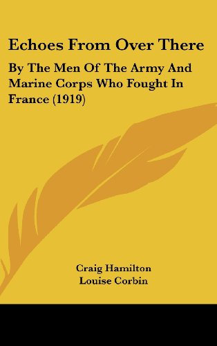 9781436941099: Echoes From Over There: By The Men Of The Army And Marine Corps Who Fought In France (1919)