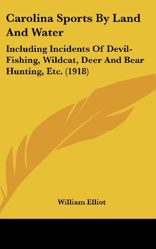 9781436944601: Carolina Sports By Land And Water: Including Incidents Of Devil-Fishing, Wildcat, Deer And Bear Hunting, Etc. (1918)