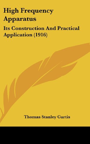 9781436944830: High Frequency Apparatus: Its Construction And Practical Application (1916)