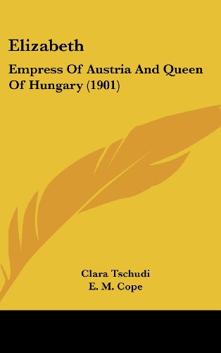 9781436947718: Elizabeth: Empress Of Austria And Queen Of Hungary (1901)