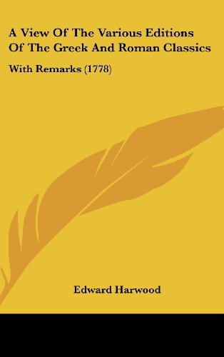 9781436948173: A View Of The Various Editions Of The Greek And Roman Classics: With Remarks (1778)