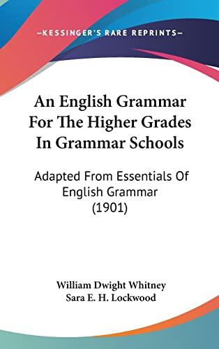 9781436948319: An English Grammar For The Higher Grades In Grammar Schools: Adapted From Essentials Of English Grammar (1901)