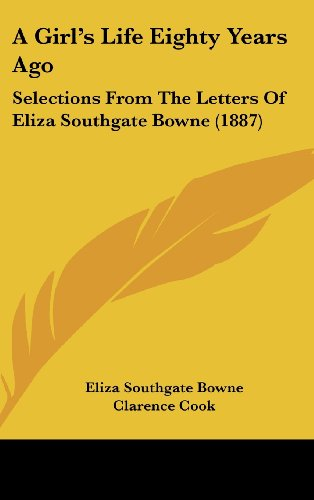 9781436951579: A Girl's Life Eighty Years Ago: Selections From The Letters Of Eliza Southgate Bowne (1887)