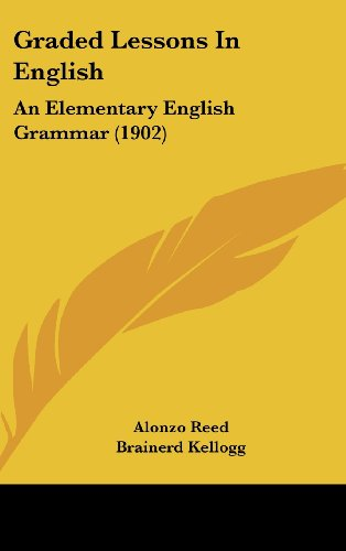 9781436952750: Graded Lessons in English: An Elementary English Grammar (1902)