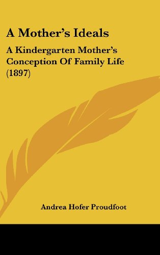 9781436952941: A Mother's Ideals: A Kindergarten Mother's Conception Of Family Life (1897)