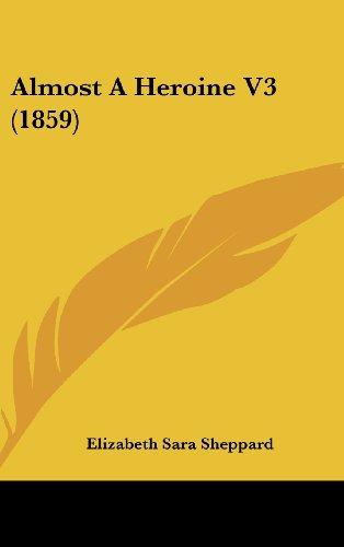 Almost a Heroine V3 (1859) (Hardback): Elizabeth Sara Sheppard