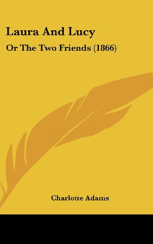 9781436955553: Laura And Lucy: Or The Two Friends (1866)