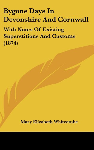 9781436955874: Bygone Days In Devonshire And Cornwall: With Notes Of Existing Superstitions And Customs (1874)