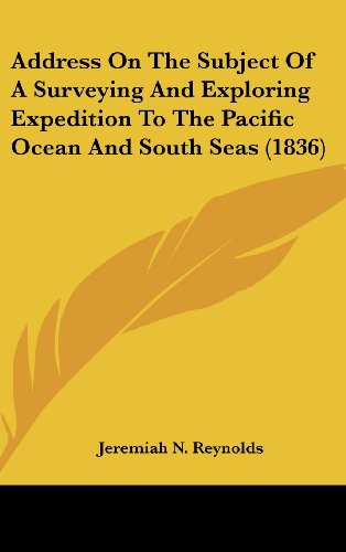 9781436958776: Address On The Subject Of A Surveying And Exploring Expedition To The Pacific Ocean And South Seas (1836)