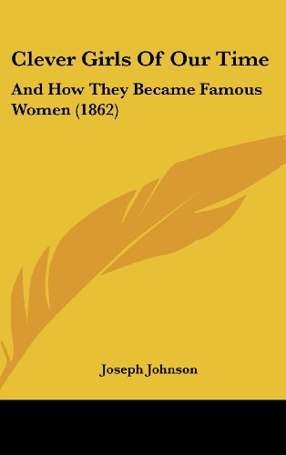 9781436959896: Clever Girls Of Our Time: And How They Became Famous Women (1862)