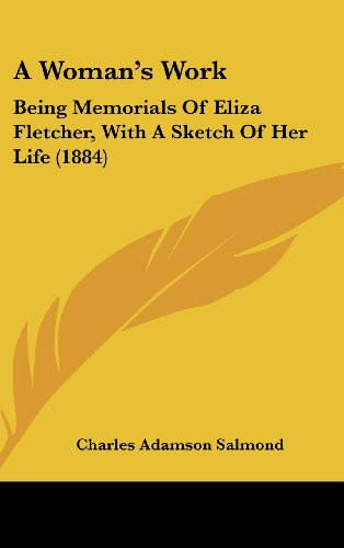 9781436960489: A Woman's Work: Being Memorials Of Eliza Fletcher, With A Sketch Of Her Life (1884)